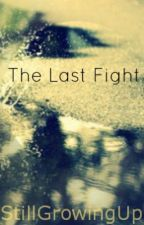 The Last Fight by StillGrowingUp