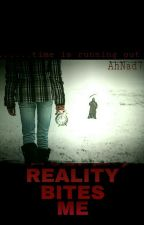 Reality Bites Me by AhNad7
