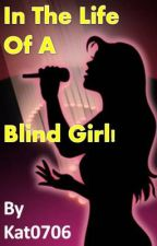 In The Life Of A Blind Girl by Kat0706
