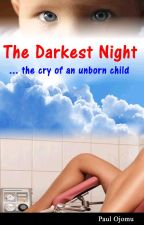 The Darkest Night .....the cry of an unborn child. by ojomupaul