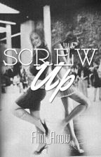 Screw Up (Currently Being Edited) by AddictWith_APen