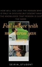 fall  in love with me aaron yan story by seirin_student