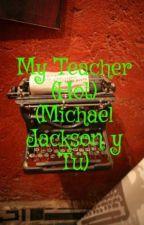 My Teacher (Hot) (Michael Jackson y Tu) by NinaMoonwalker