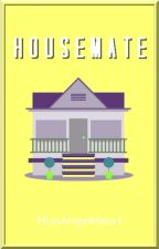 HOUSEMATE by MsAngelHeart