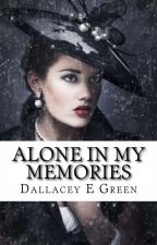 Alone In My Memories by Dallacey E Green by dallaceyegreen