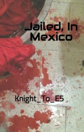 Jailed, In Mexico by Knight_To_E5