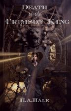 Death to the Crimson King  by HaeleighloveesHarry