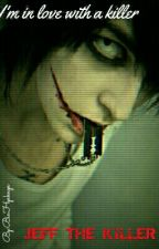 I'm in love with a killer(Jeff the Killer FF) by BiaHyakuya