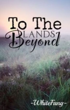To The Lands Beyond (An Eragon Fanfiction) by -WhiteFang-
