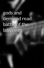 gods and demigod read battle of the labyrinth by Tomanyfandoms11