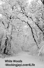 White Woods on HOLD by MockingjayLover4Life