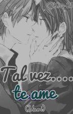 Tal vez, te ame....(yaoiSoft) by kia-21