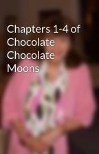 Chapters 1-4 of Chocolate Chocolate Moons by jackiejoykingon