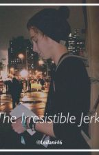 The Irrisistable Jerk by Leilani46