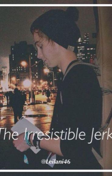 The Irrisistable Jerk