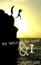 The Prince of the Ocean and I. by yasmeenwho
