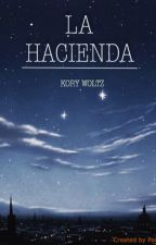 La Hacienda #Wattys2016 by KoryWoltz