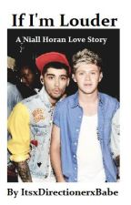 If I'm Louder (Niall Horan Love Story) by ItsxDirectionerxBabe