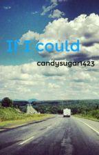 If I could by candysugar1423