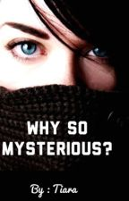 Why so mysterious? by tiara00_
