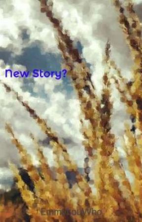 New Story? by EmmyLouWho
