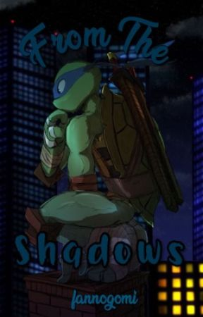 From The Shadows || TMNT 2012 FanFiction (BOOK 1) by fannogomi