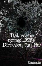 Not really normal...(One Direction fan-fic) by Relapse102