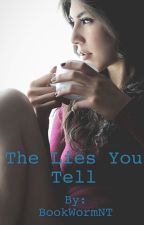 The Lies You Tell  by BookWormNT