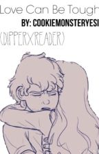 Love Can Be Tough (Dipper X Reader) by CookieMonsterYesi