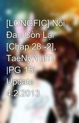 [LONGFIC] Nỗi Đau Còn Lại [Chap 28 -2], TaeNy,YulTi |PG 15| Update 4.2.2013