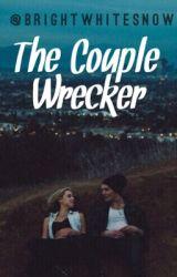 The Couple Wrecker by BrightWhiteSnow