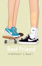 Best friend by lovablehayes7