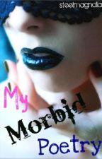 My Morbid Poetry by Steel3legance
