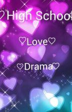 ♡High School Love Drama♡ by xo_Sparkle_xo