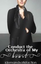 Conduct the Orchestra of My Heart by idemandsatisfaction