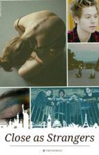 Close as Strangers || l.h by twentysevenclub