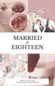 Married at Eighteen [NaLu] ✅ by NaLuPrincessClare