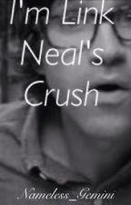 I'm Link Neal's Crush IN EDITING by Nameless_Gemini