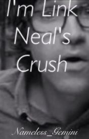I'm Link Neal's Crush IN EDITING by Nameless_Gemini