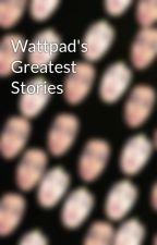 Wattpad's Greatest Stories by AfterDarke