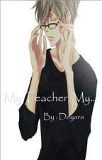 My Teacher, My... by _Deyaraaa