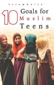10 Goals for Muslim Teens by EternalNoor