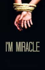 I'm Miracle (Islamic Story)  by sssilentscreamsss