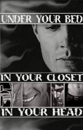 Under Your Bed, In Your Closet, In Your Head by ThatwasHOT
