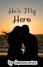 Hes My Hero (book 1) by damoncortez