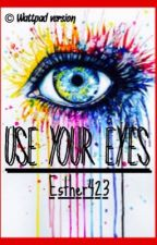 Use Your Eyes (on hold) by Esther423