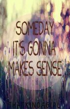 Someday it's gonna make sense [ONE SHOT] by ThatKindaGirl