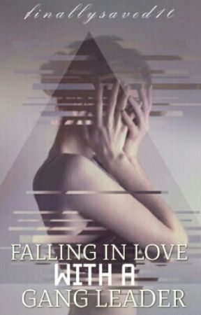 Falling In Love with a Gang Leader by finallysaved10