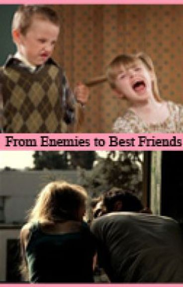 From Enemies to Best Friends