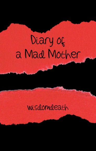 Diary of a Mad Mother by WisdomDeath